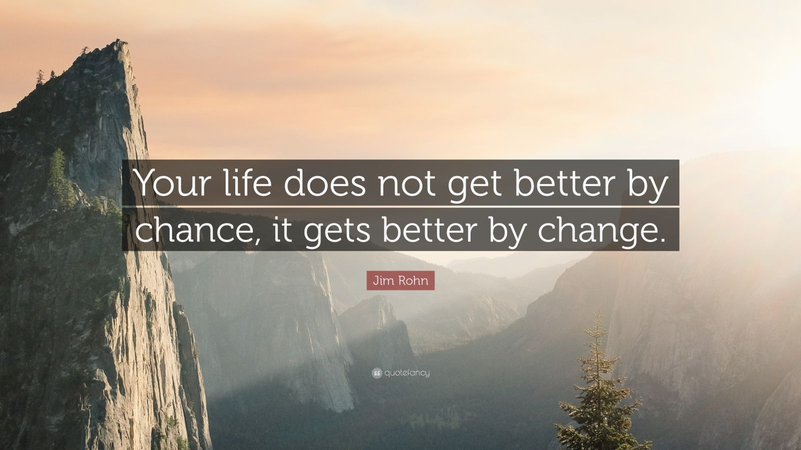 Jim Rohn Quote Your Life Does Not Get Better By Chance