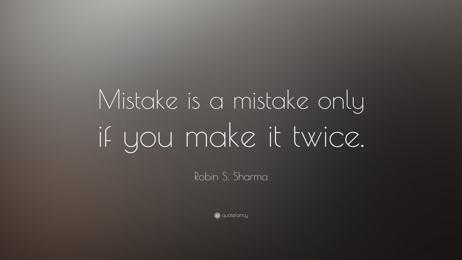 "Robin S. Sharma Quote: ""Mistake is a mistake only if you make it twice."""