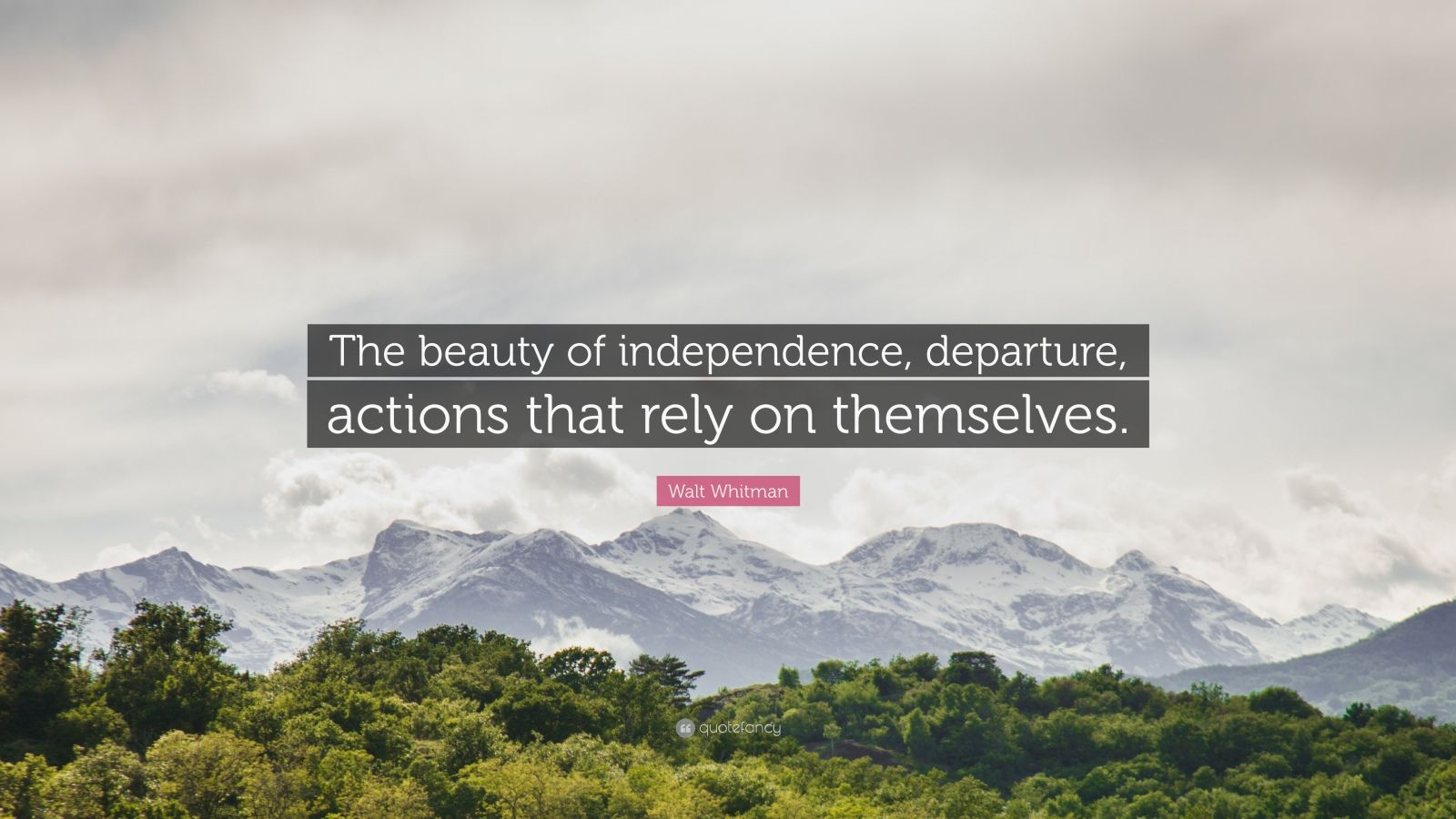 """Walt Whitman Quote: """"The beauty of independence, departure, actions that rely on themselves."""""""
