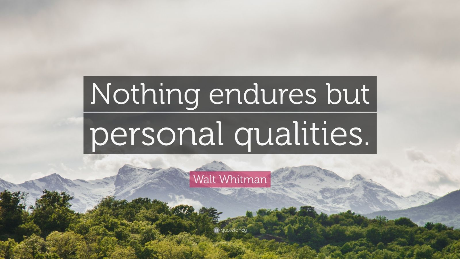 "Walt Whitman Quote: ""Nothing endures but personal qualities."""