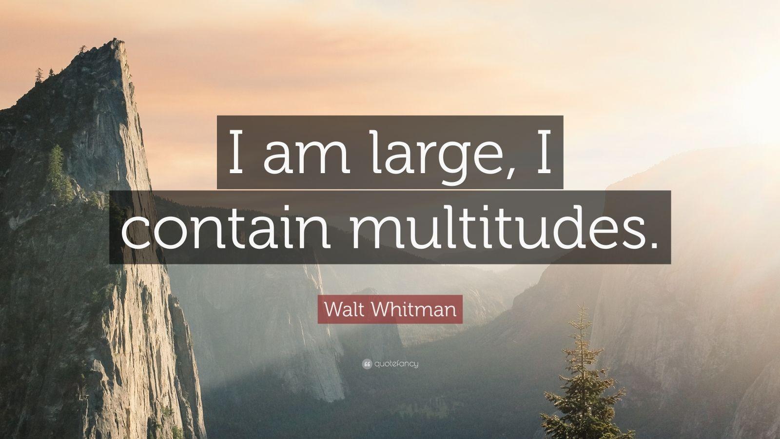 "Walt Whitman Quote: ""I am large, I contain multitudes."""