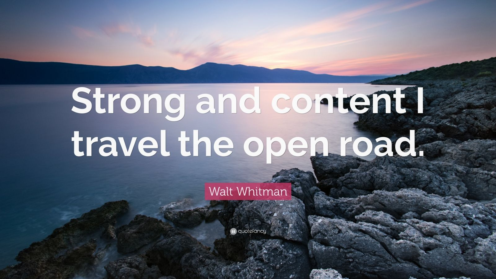 "Walt Whitman Quote: ""Strong and content I travel the open road."""