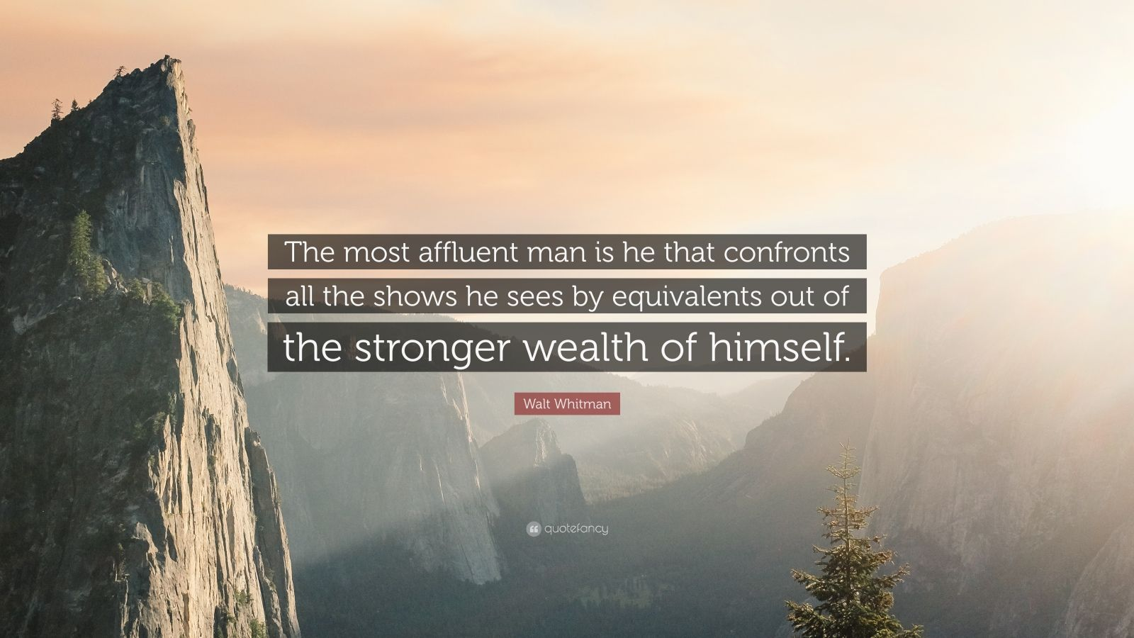 "Walt Whitman Quote: ""The most affluent man is he that confronts all the shows he sees by equivalents out of the stronger wealth of himself."""