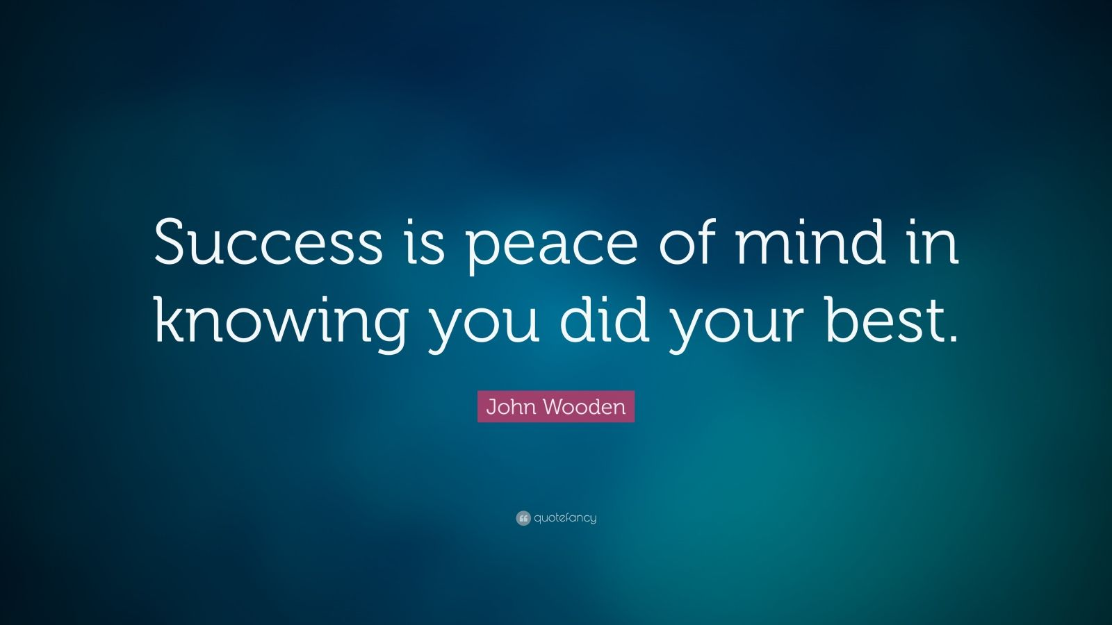 "John Wooden Quote: ""Success is peace of mind in knowing you did your best."""
