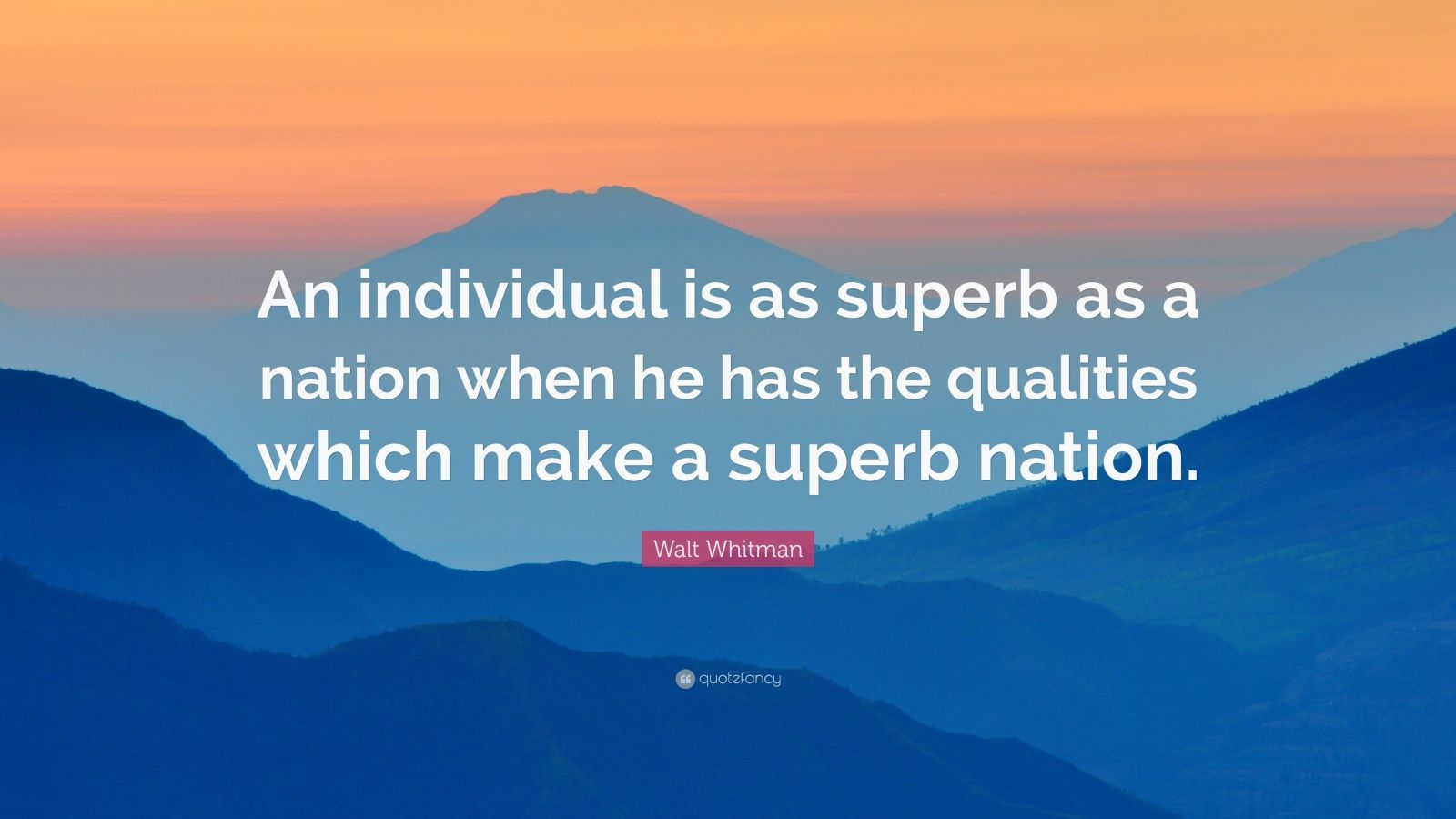 """Walt Whitman Quote: """"An individual is as superb as a nation when he has the qualities which make a superb nation."""""""