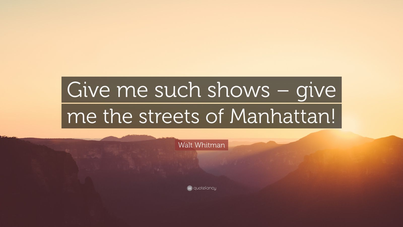 """Walt Whitman Quote: """"Give me such shows – give me the streets of Manhattan!"""""""