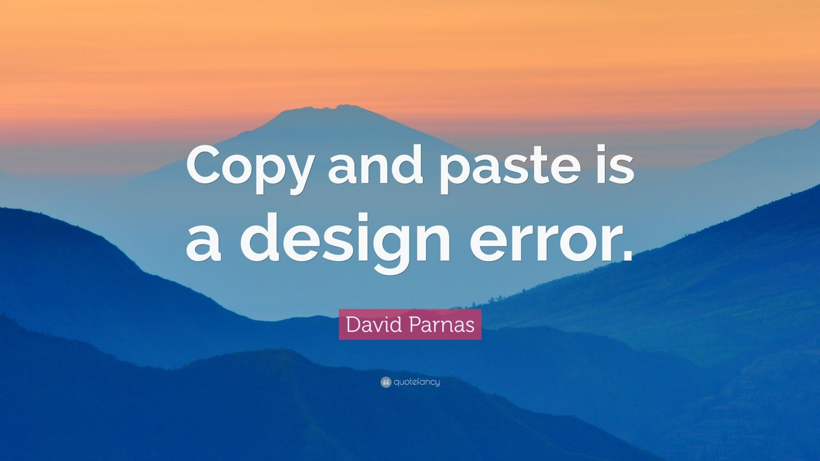 "David Parnas Quote: ""Copy and paste is a design error."""