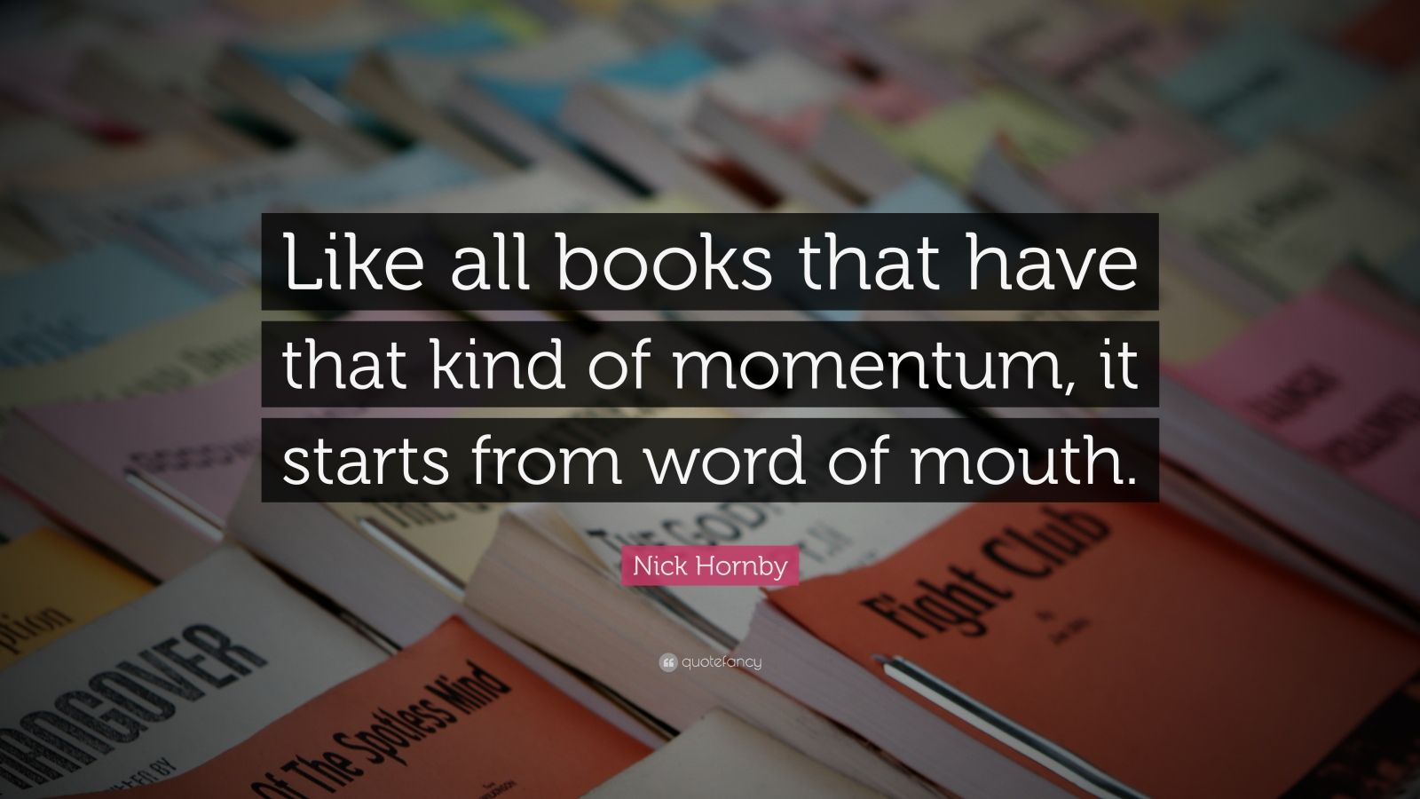 "Nick Hornby Quote: ""Like All Books That Have That Kind Of"
