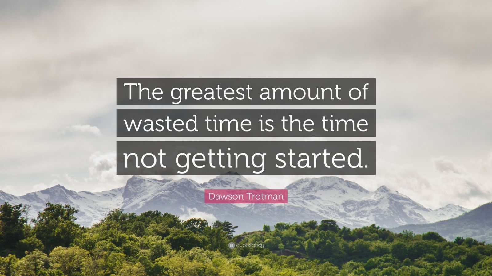 "Dawson Trotman Quote: ""The greatest amount of wasted time is the time not getting started."""