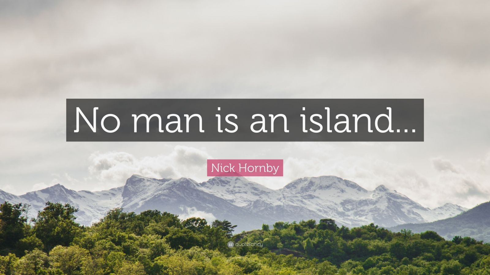 "Nick Hornby Quote: ""No man is an island..."""