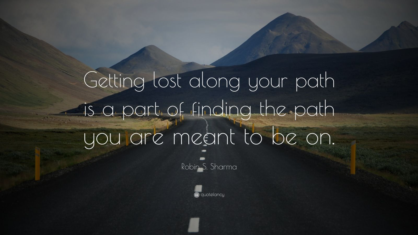 "Robin S. Sharma Quote: ""Getting lost along your path is a part of finding the path you are meant to be on."""