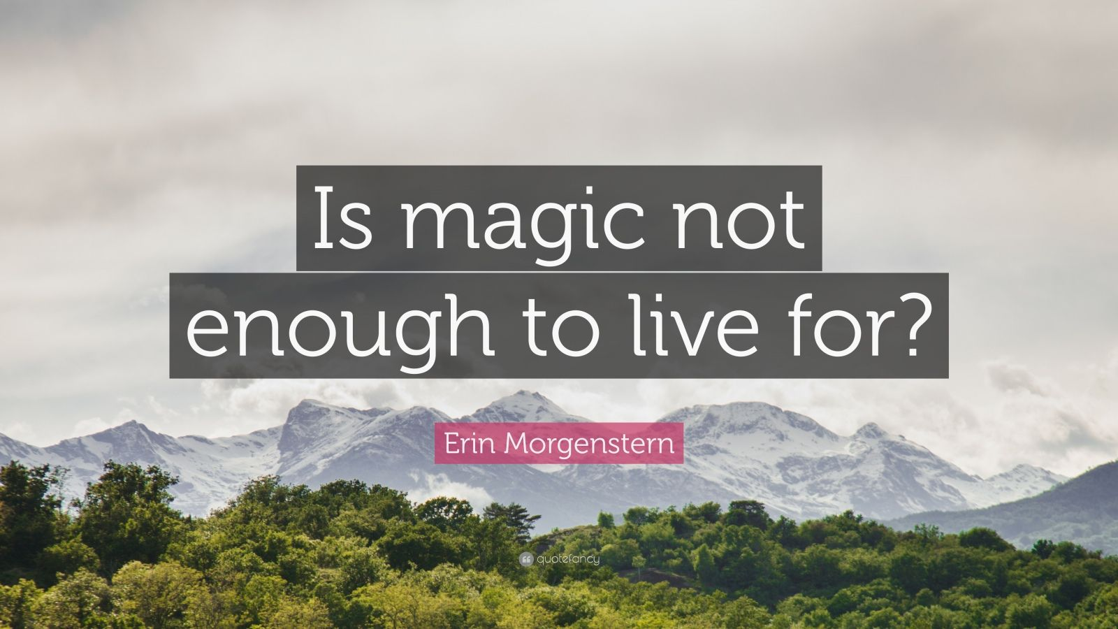 """Erin Morgenstern Quote: """"Is magic not enough to live for?"""""""