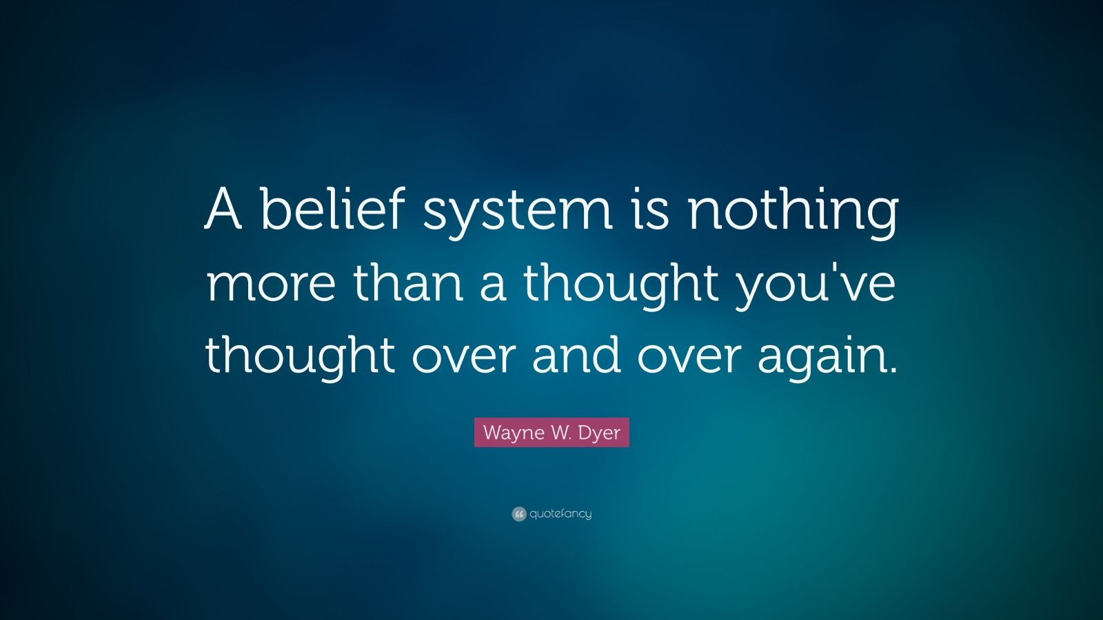 Wayne Dyer Quote Belief