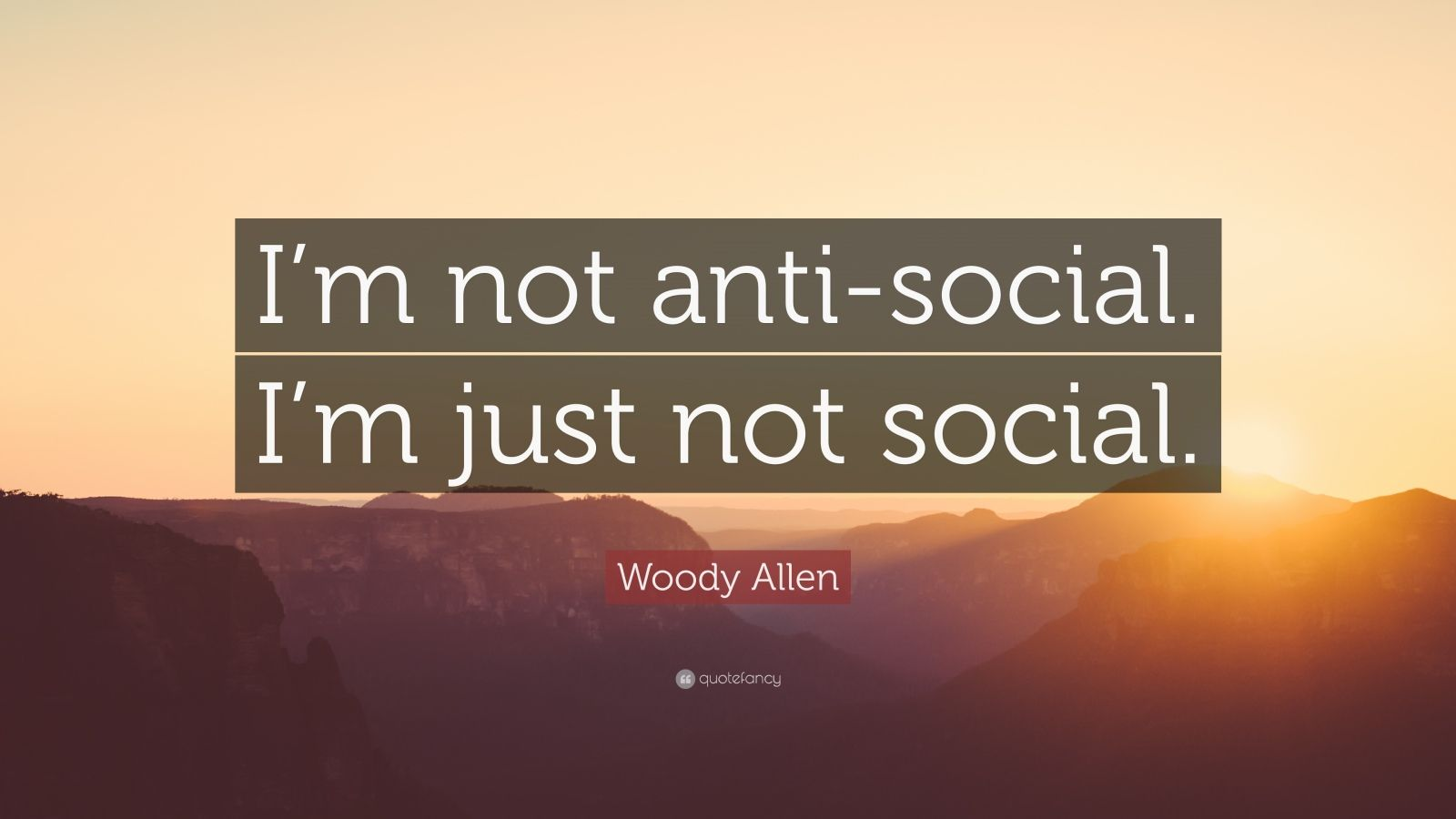 """Woody Allen Quote: """"I'm not anti-social. I'm just not social."""""""
