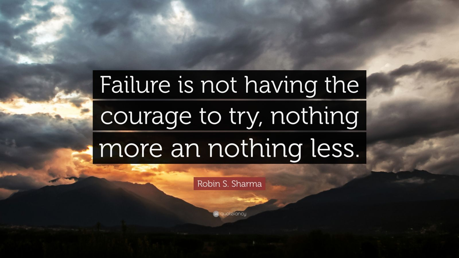 "Robin S. Sharma Quote: ""Failure is not having the courage to try, nothing more an nothing less."""