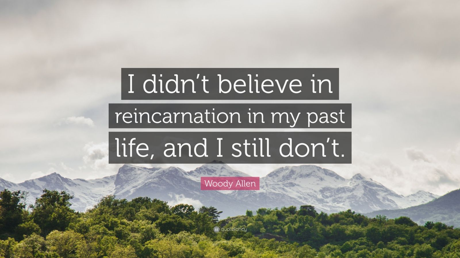 """Woody Allen Quote: """"I didn't believe in reincarnation in my past life, and I still don't."""""""