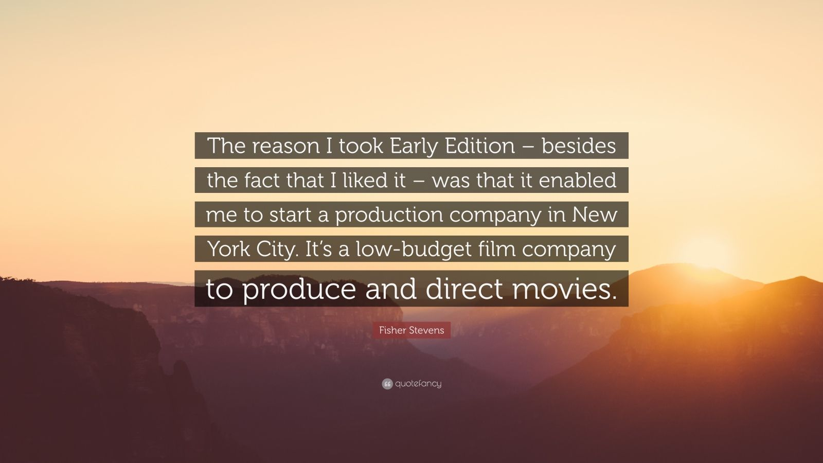 """Fisher Stevens Quote: """"The reason I took Early Edition – besides the fact that I liked it – was that it enabled me to start a production company in New York City. It's a low-budget film company to produce and direct movies."""""""