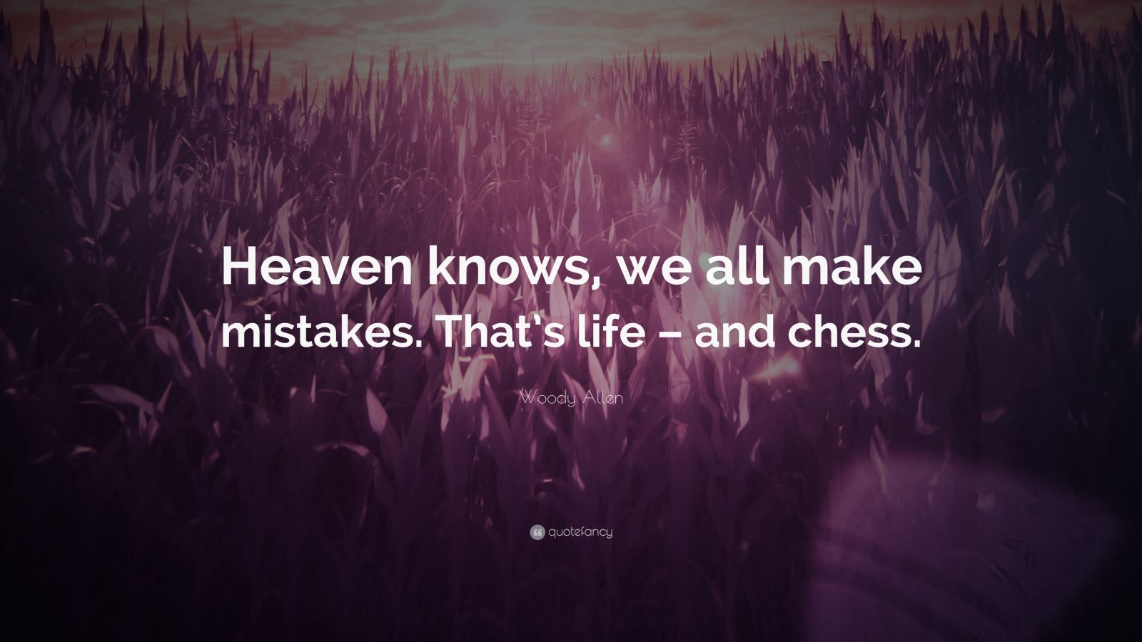 """Woody Allen Quote: """"Heaven knows, we all make mistakes. That's life – and chess."""""""