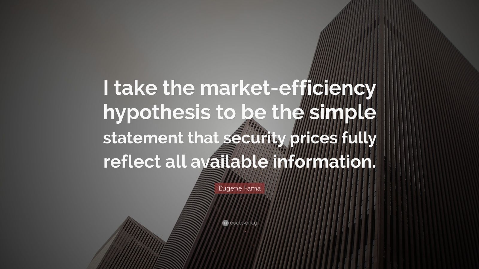 "Eugene Fama Quote: ""I take the market-efficiency hypothesis to be the simple statement that security prices fully reflect all available information."""