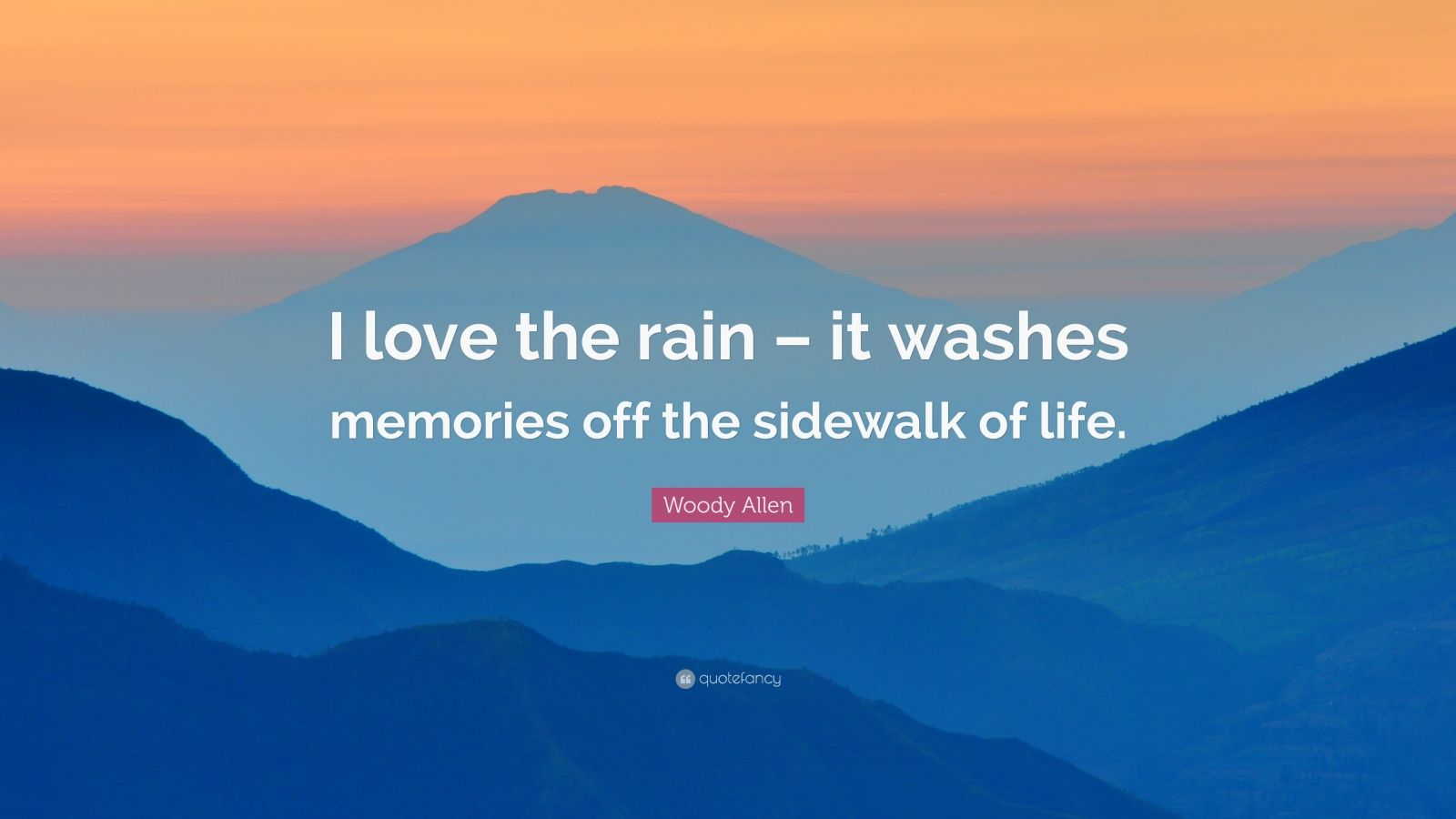 "Woody Allen Quote: ""I love the rain – it washes memories off the sidewalk of life."""
