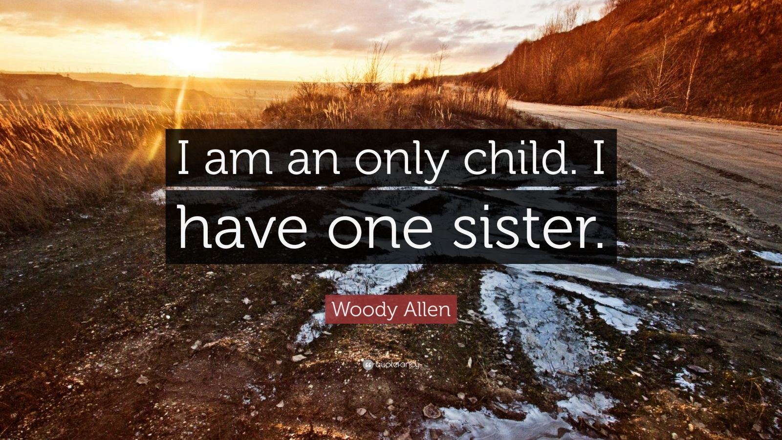 """Woody Allen Quote: """"I am an only child. I have one sister."""""""