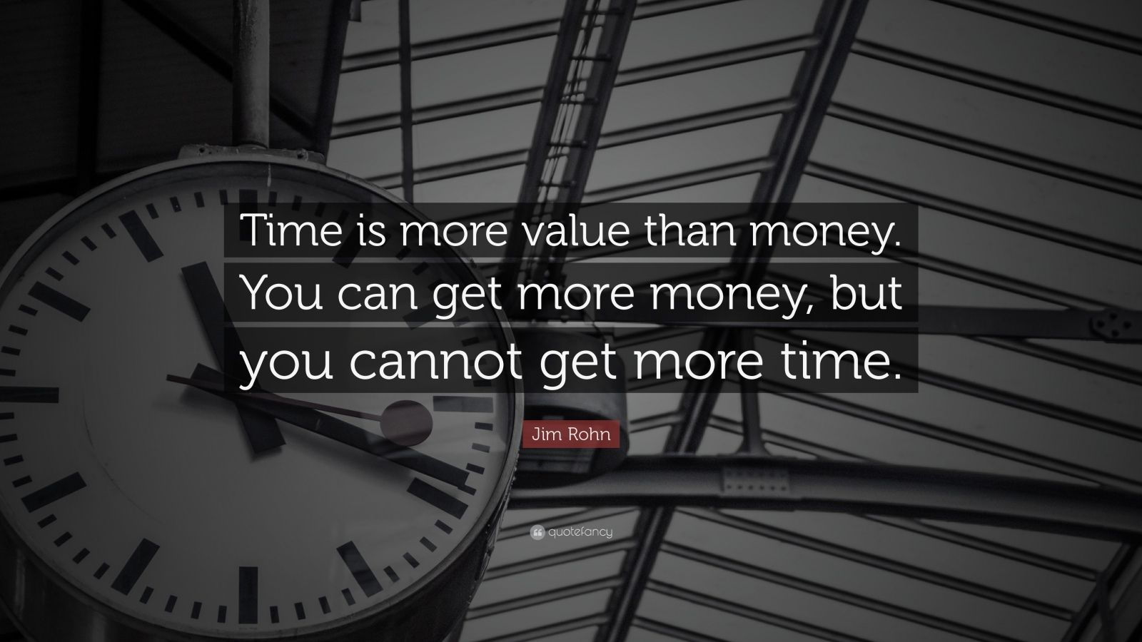 "Time Quotes: ""Time is more value than money. You can get more money, but you cannot get more time."" — Jim Rohn"
