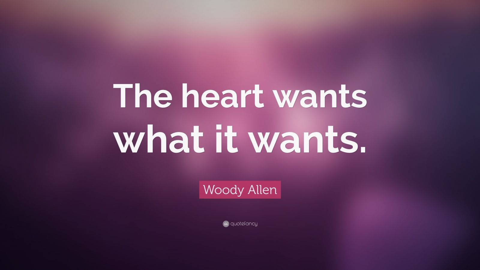 """Woody Allen Quote: """"The heart wants what it wants."""""""