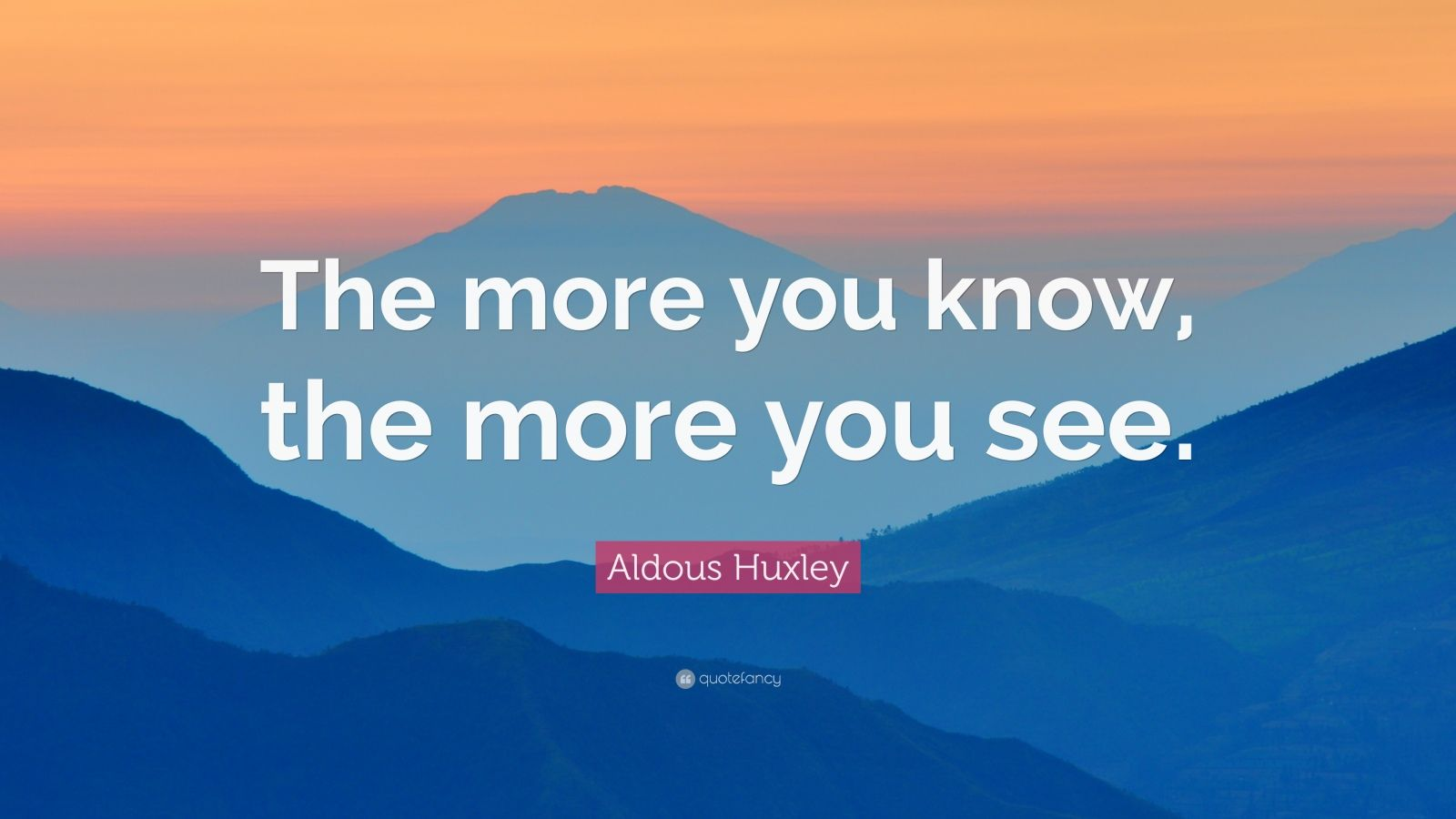 "Aldous Huxley Quote: ""The more you know, the more you see."""