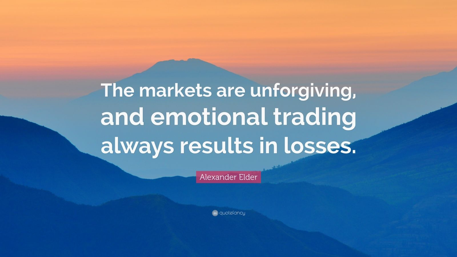 "Alexander Elder Quote: ""The markets are unforgiving, and emotional trading always results in losses."""