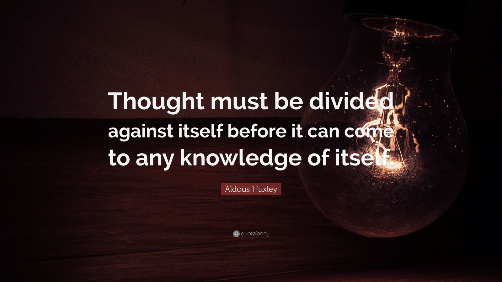 "Aldous Huxley Quote: ""Thought must be divided against itself before it can come to any knowledge of itself."""