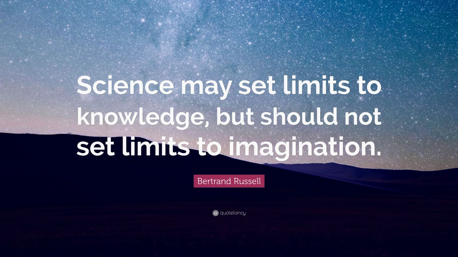 "Bertrand Russell Quote: ""Science may set limits to knowledge, but should not set limits to imagination."""