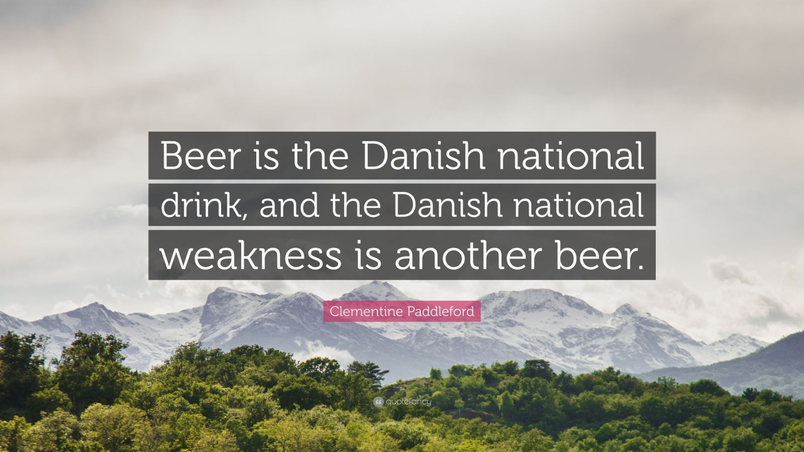"""Clementine Paddleford Quote: """"Beer is the Danish national drink, and the Danish national weakness is another beer."""""""