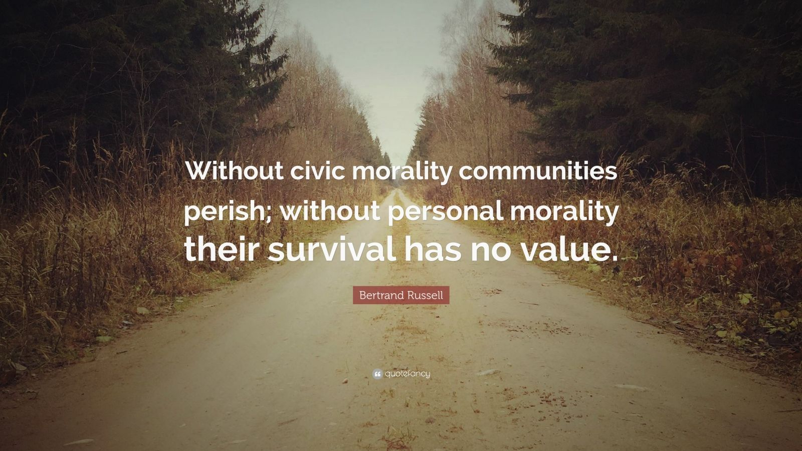 """Bertrand Russell Quote: """"Without civic morality communities perish; without personal morality their survival has no value."""""""