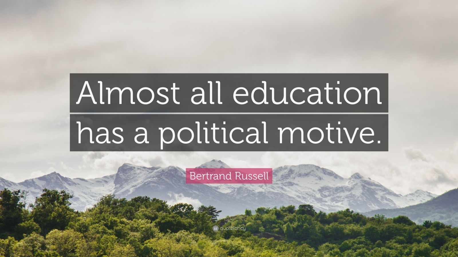 """Bertrand Russell Quote: """"Almost all education has a political motive."""""""