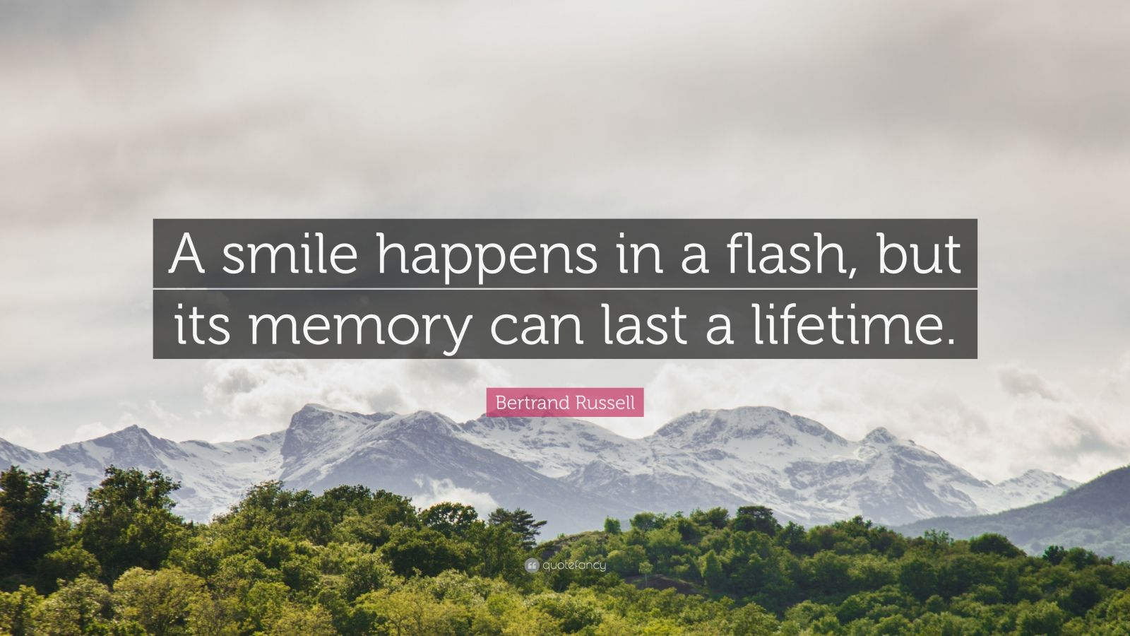 "Bertrand Russell Quote: ""A smile happens in a flash, but its memory can last a lifetime."""