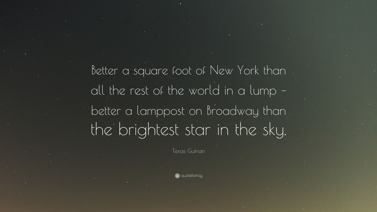 "Texas Guinan Quote: ""Better A Square Foot Of New York Than"