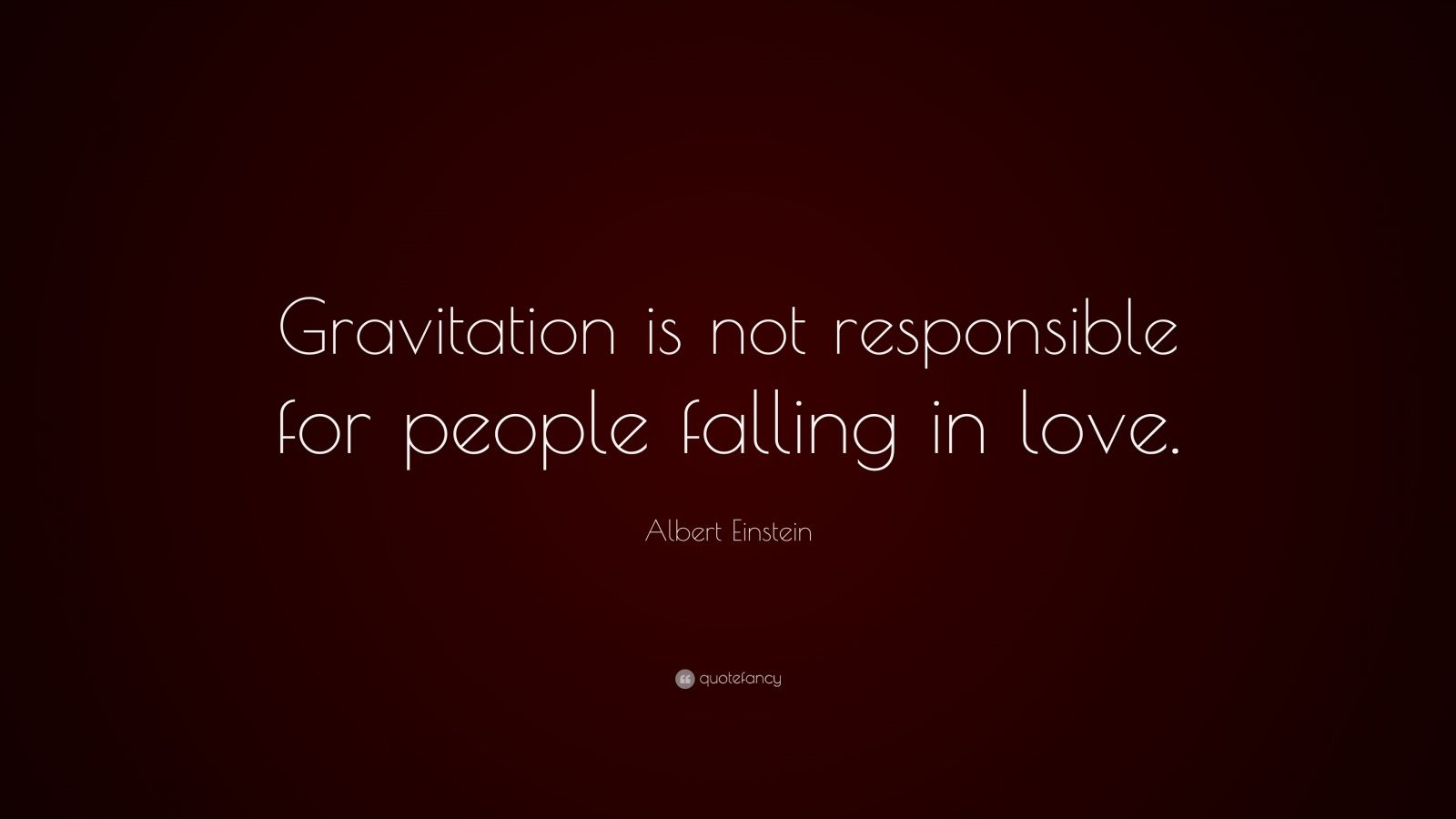 "Albert Einstein Quote ""Gravitation is not responsible for people falling in love """