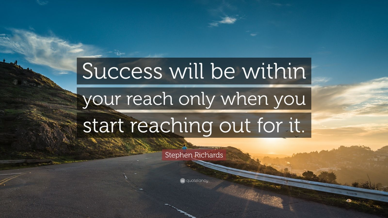 "Stephen Richards Quote: ""Success will be within your reach only when you start reaching out for it."""