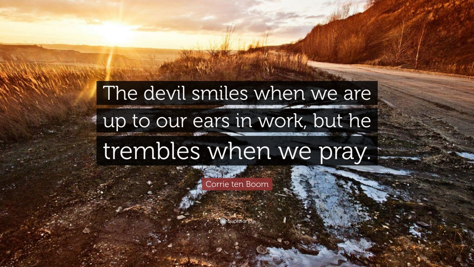 """The Devil Is At Work Quotes: Corrie Ten Boom Quote: """"The Devil Smiles When We Are Up To"""