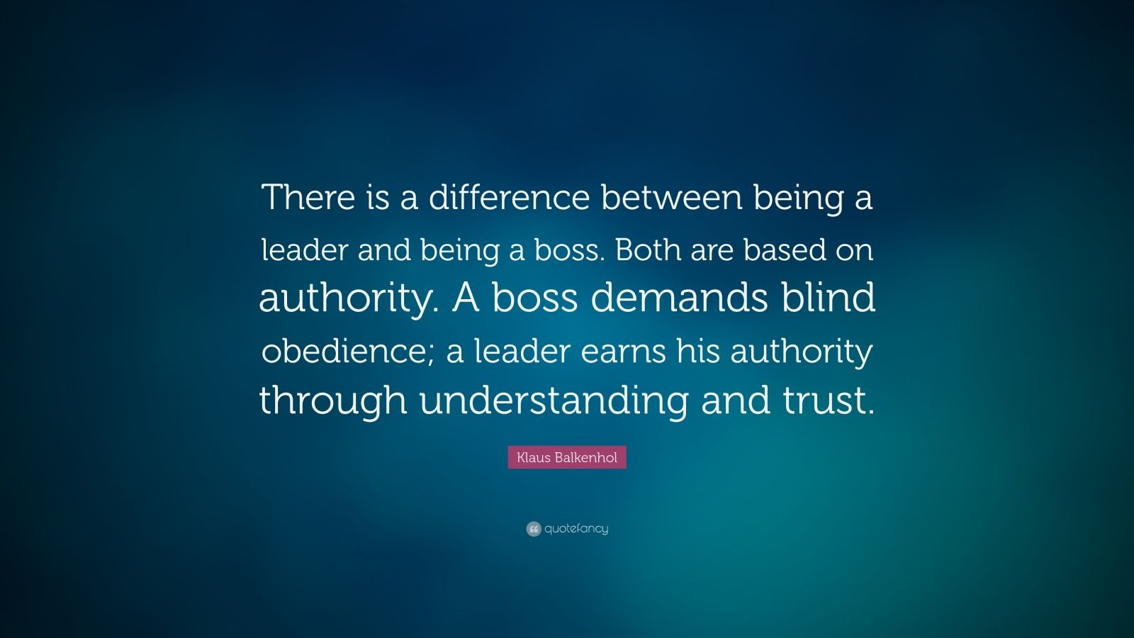Klaus Balkenhol Quote There Is A Difference Between