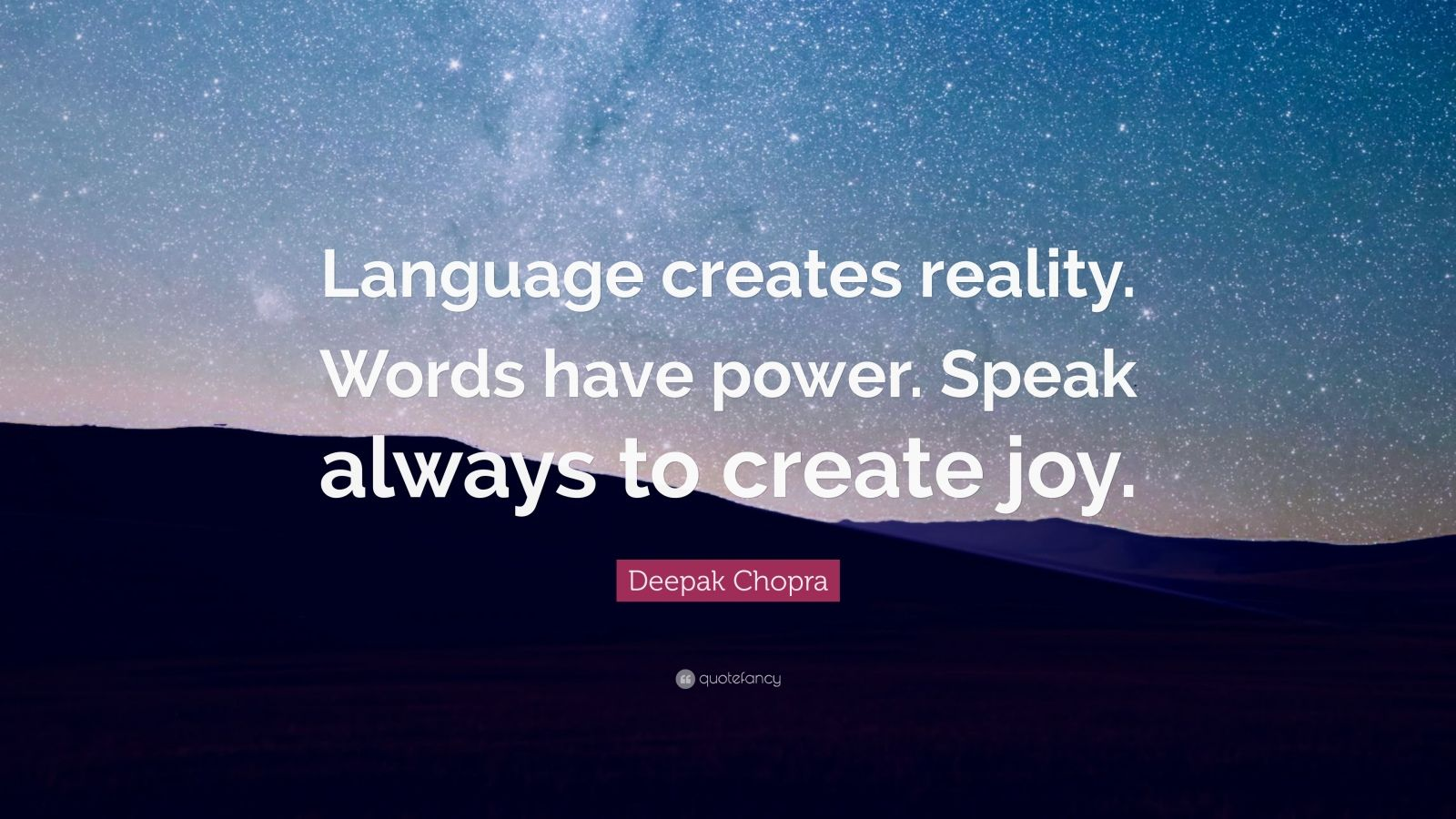 "Deepak Chopra Quote: ""Language creates reality. Words have power. Speak always to create joy."""