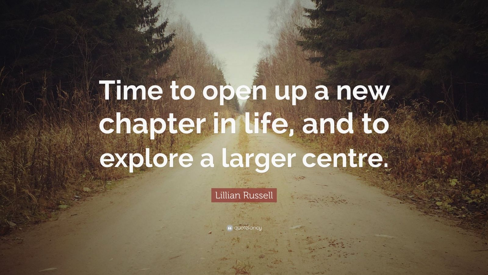 Lillian Russell Quote: Time to open up a new chapter in