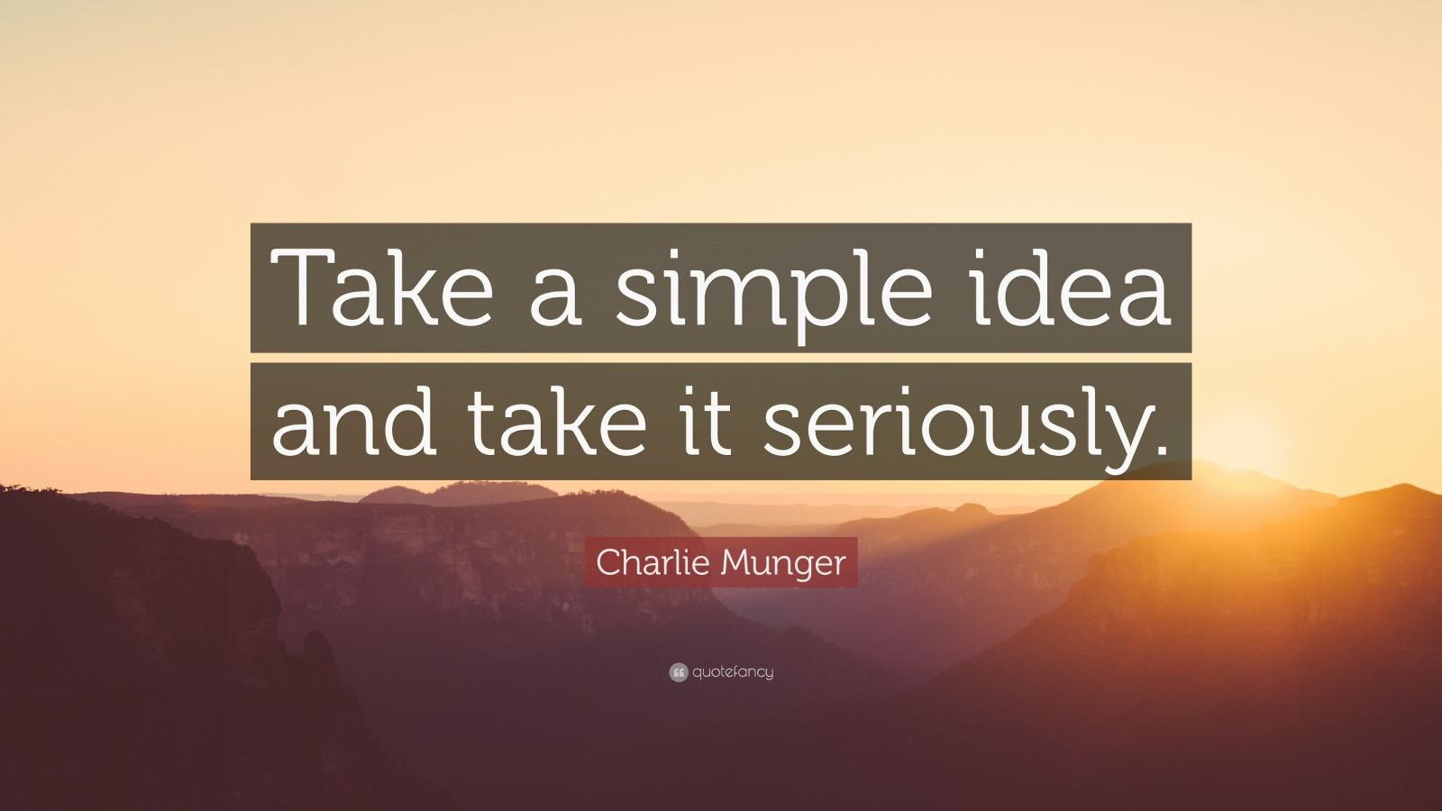 "Charlie Munger Quote: ""Take a simple idea and take it seriously."""