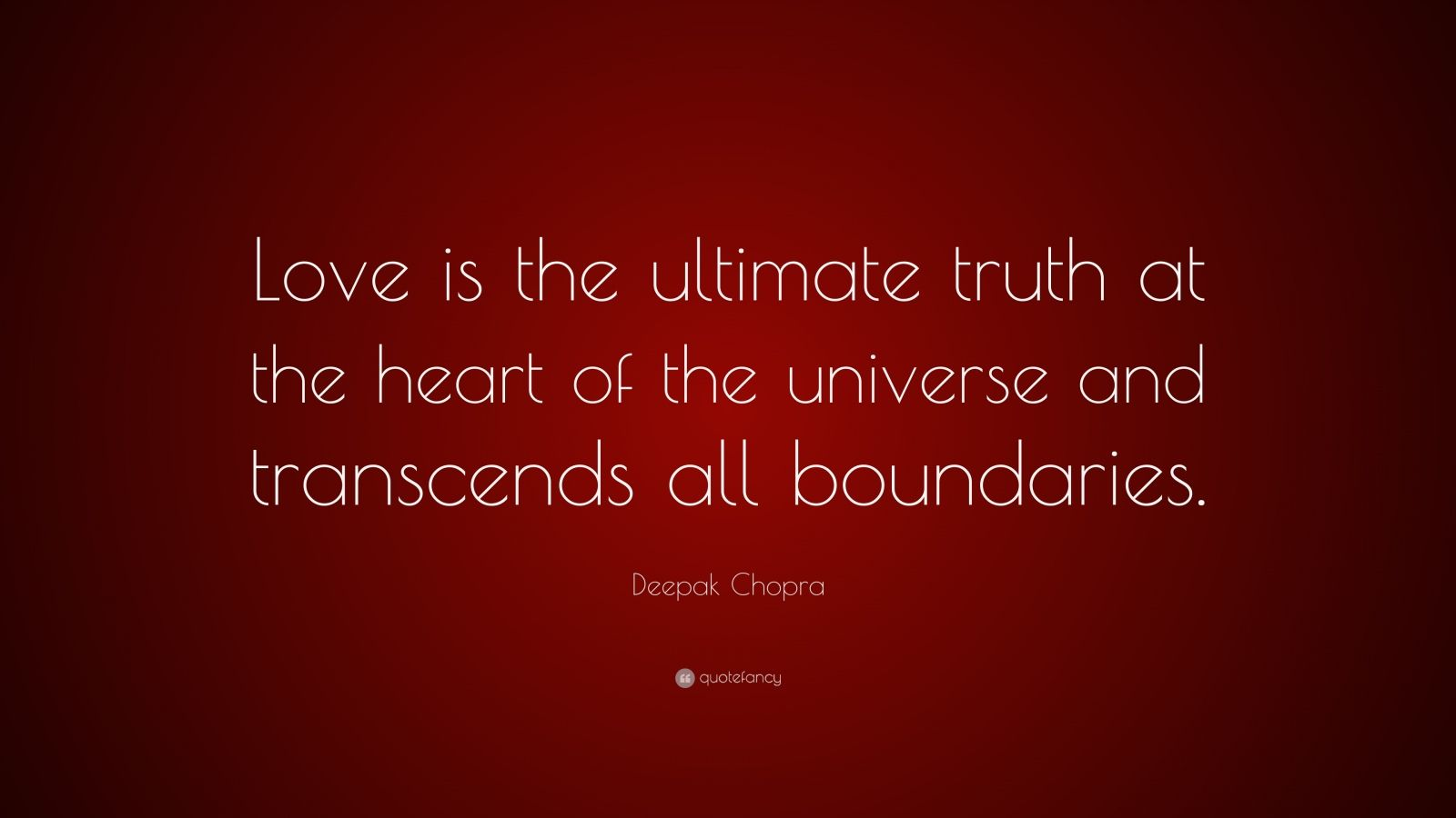 "Deepak Chopra Quote: ""Love is the ultimate truth at the heart of the universe and transcends all boundaries."""