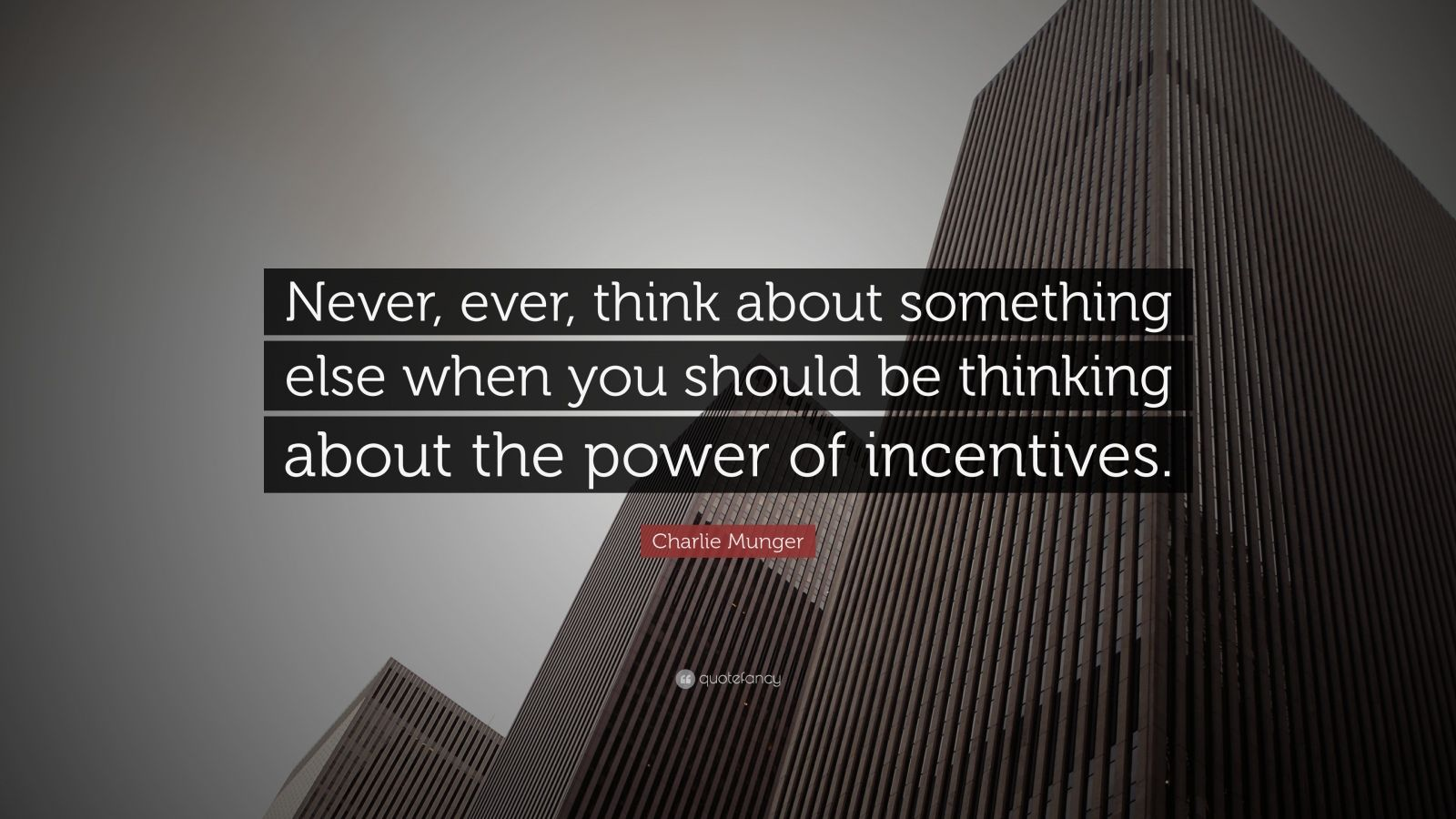 "Charlie Munger Quote: ""Never, ever, think about something else when you should be thinking about the power of incentives."""