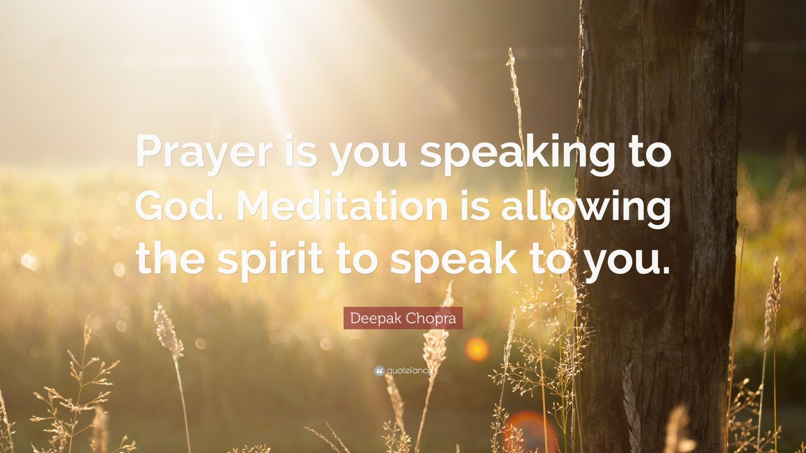 "Deepak Chopra Quote: ""Prayer is you speaking to God. Meditation is allowing the spirit to speak to you."""