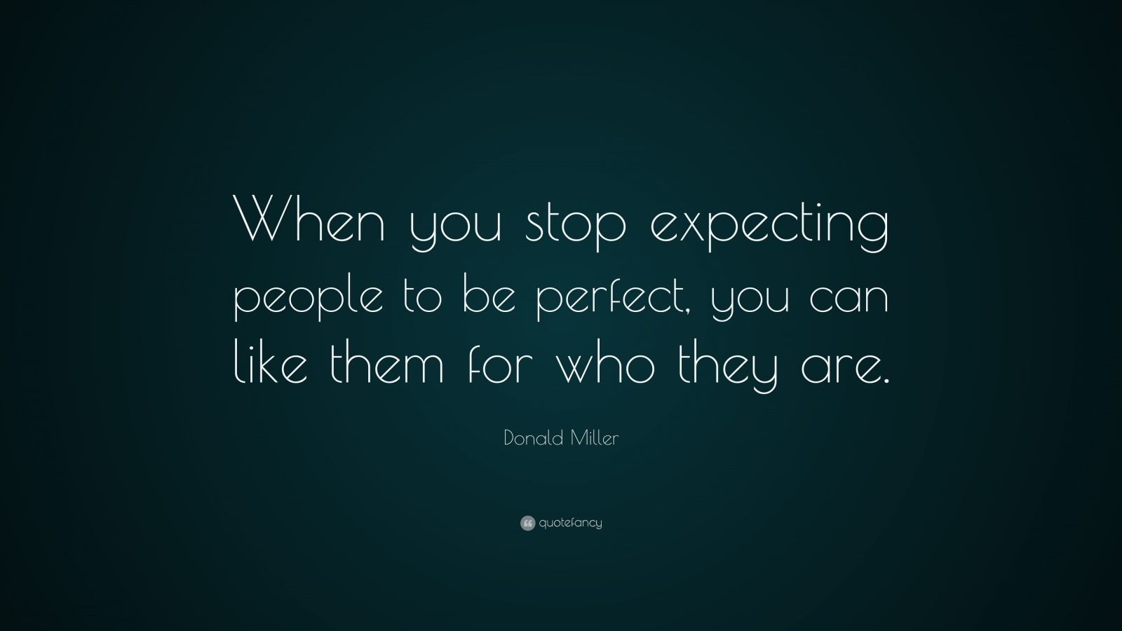 "Relationship Quotes: ""When you stop expecting people to be perfect, you can like them for who they are."" — Donald Miller"