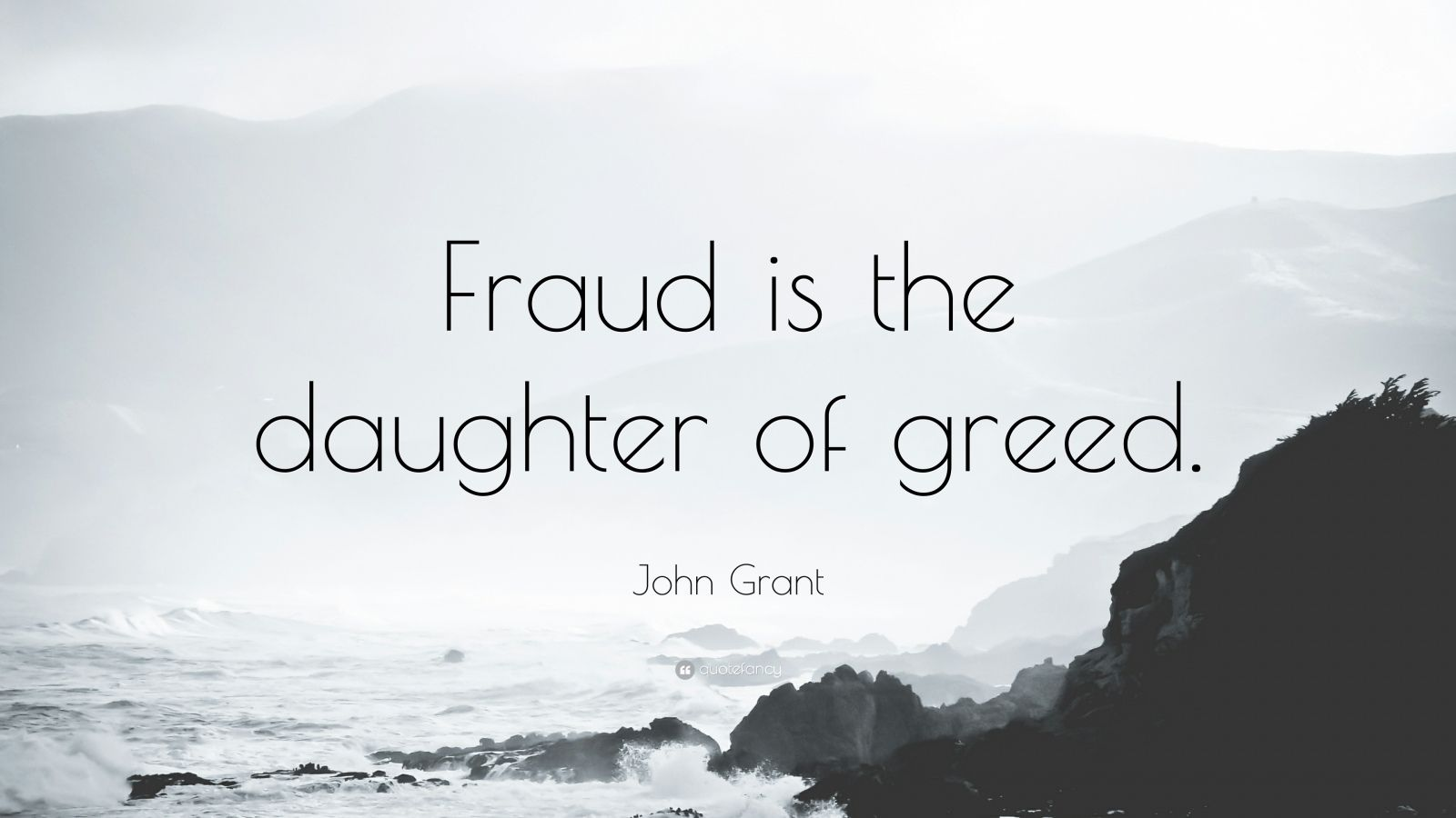 "John Grant Quote: ""Fraud is the daughter of greed."""
