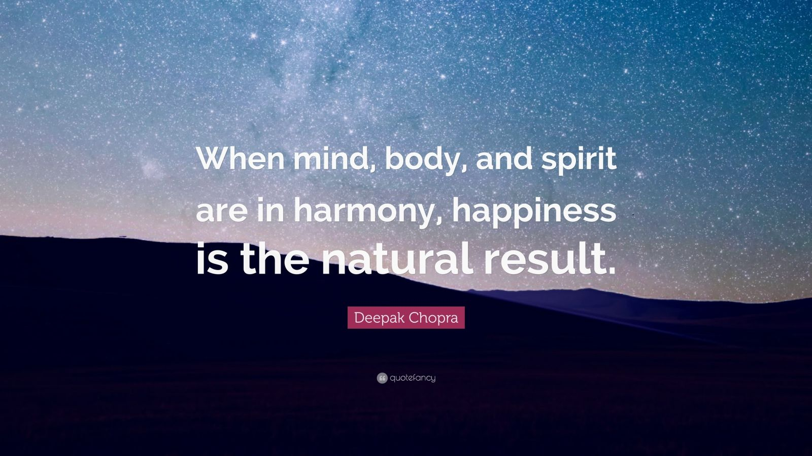 """Deepak Chopra Quote: """"When mind, body, and spirit are in harmony, happiness is the natural result."""""""