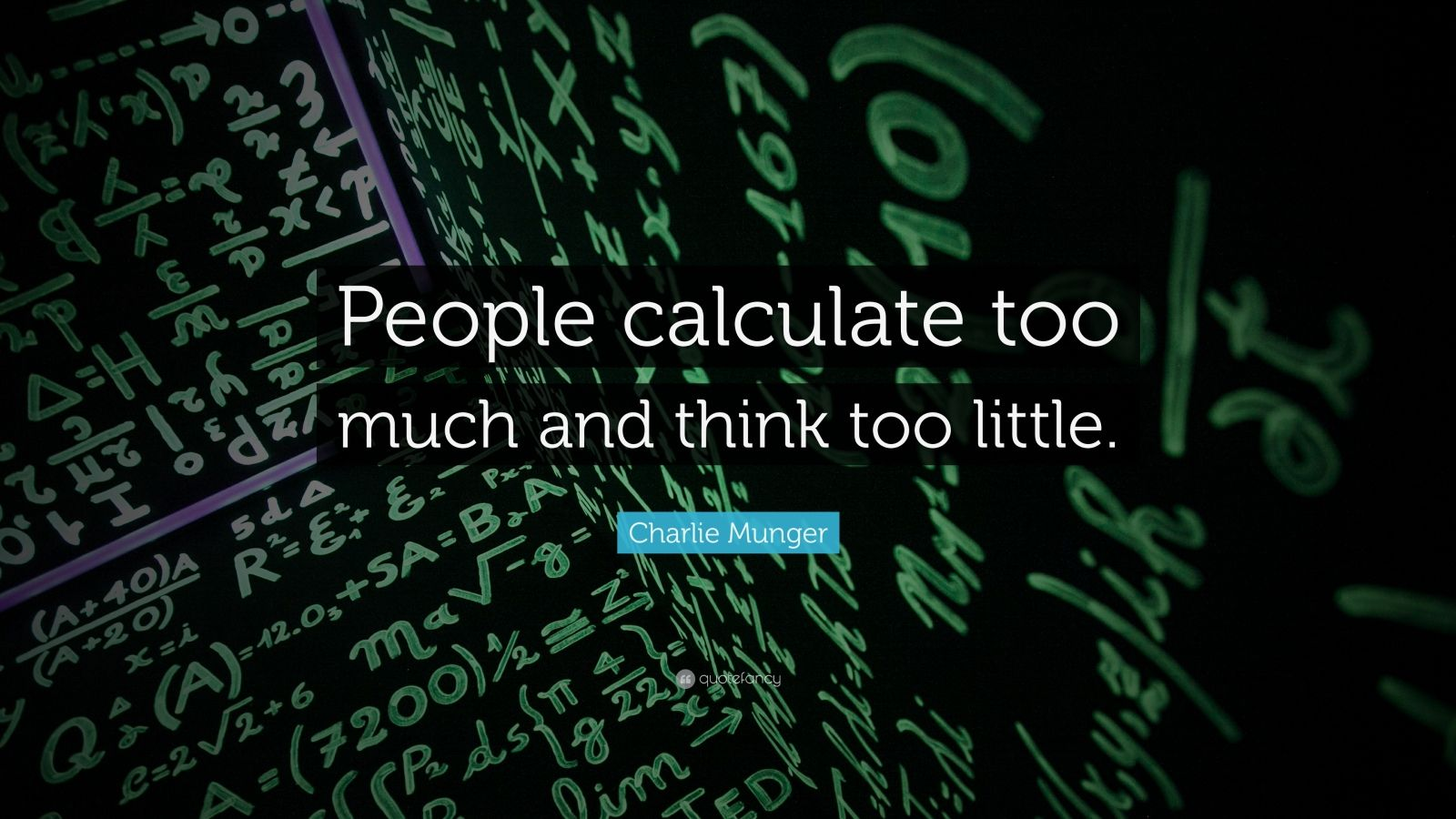 "Charlie Munger Quote: ""People calculate too much and think too little."""